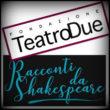 Ventun drammi di Shakespeare, raccolti dai fratelli Lamb e raccontati da 21 attori in 11 sere al Teatro Due di Parma
