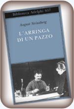 Matrimonio = manicomio. Sarà anche un detto popolare, ma per August Strindberg la vita familiare fu un vero inferno