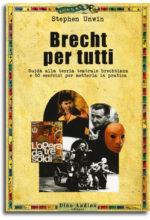 """Cinquanta esercizi per mettere in pratica le """"contraddizioni"""" utilizzate da Brecht, disinvolto mescolatore di generi teatrali"""
